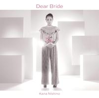 Dear Bride/西野 カナ