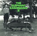 THE ELEPHANT KASHIMASHI II/エレファント カシマシ