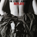 REPLAYS/THE STREET SLIDERS