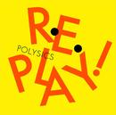Replay!/POLYSICS