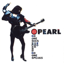 NO ONE SEES NO ONE HEARS NO ONE SPEAKS/PEARL