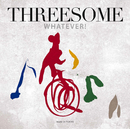 Whatever!/THREESOME (MARLENE, Jiro Yoshida, Makoto Kuriya)