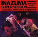 "INAZUMA SUPER SESSION ""ABSOLUTE LIVE!!""/JACK BRUCE, ANTON FIER & KENJI SUZUKI"