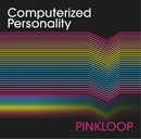 Computerized Personality/PINKLOOP