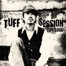 TUFF GOOD/TUFF SESSION