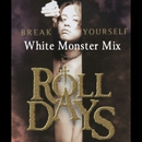 Break Yourself (White Monster Mix)/ROLL DAYS