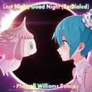 Last Night, Good Night (Re:Dialed) -Pharrell Williams Remix-/livetune & Pharrell Williams feat. 初音ミク
