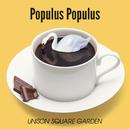 Populus Populus/UNISON SQUARE GARDEN