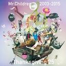 Mr.Children 2003-2015 Thanksgiving 25 / Mr.Children