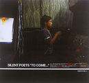TO COME.../SILENT POETS
