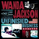 Unfinished Business/Wanda Jackson