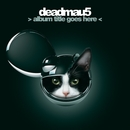 > album title goes here </deadmau5