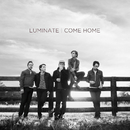 Come Home/Luminate