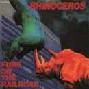FUNK ON THE RAILROAD/RHINOCEROS