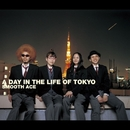A DAY IN THE LIFE OF TOKYO/SMOOTH ACE