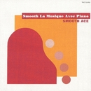 Smooth La Musique Avec Piano/SMOOTH ACE