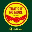 That's it no more(we show)/Hi-Timez