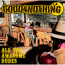 ALL THE AWESOME DUDES/GOOD 4 NOTHING