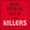 Joseph, Better You Than Me (feat. Elton John, Neil Tennant)/The Killers