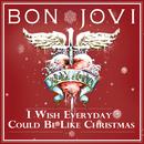 I Wish Everyday Could Be Like Christmas/Bon Jovi