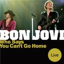 フー・セズ・ユー・キャント・ゴー・ホーム(ライヴ)/Bon Jovi