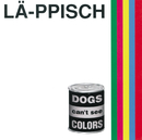 DOGS can't see COLORS/LA-PPISCH