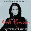 ゲオルギュー/ヴェルディ・ヒロイン/Angela Gheorghiu, Orchestra Sinfonica di Milano Giuseppe Verdi, Riccardo Chailly