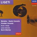 Ligeti: Melodien; Double Concerto; Chamber Concerto etc./Aurèle Nicolet, Heinz Holliger, London Sinfonietta, David Atherton