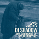 Def Surrounds Us / I've Been Trying/DJ Shadow