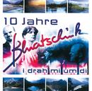 I Drah Mi Um Di - 10 Jahre Bluatschink/Bluatschink