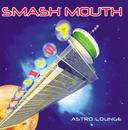 Astro Lounge/Smash Mouth