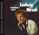 Dunkelgraue Lieder/Ludwig Hirsch