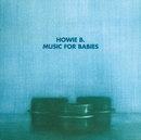 Music For Babies/Howie B.
