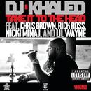 テイク・イット・トゥ・ザ・ヘッド feat.クリス・ブラウン、リック・ロス、ニッキー・ミナージュ&リル・ウェイン (feat. Chris Brown, Rick Ross, Nicki Minaj, Lil Wayne)/DJ Khaled