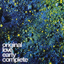 オリジナルラヴ・アーリーコンプリート/ORIGINAL LOVE