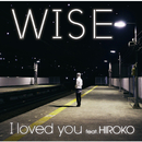 I loved you feat. HIROKO/WISE