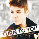 Turn To You ((Mother's Day Dedication))/Justin Bieber