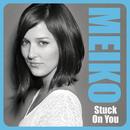 Stuck On You/MEIKO