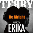Be Alright with ERIKA/Terry&Erika