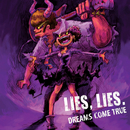 LIES,LIES./DREAMS COME TRUE