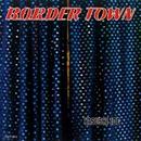 BORDER TOWN/井出 靖