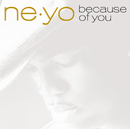 NE-YO/BECAUSE OF YOU/Ne-Yo