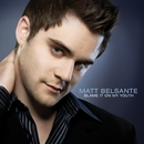 Blame It On My Youth/Matt Belsante