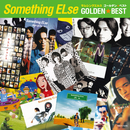 ゴールデン☆ベスト Something ELse/Something ELse