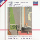 Ravel: Piano Concertos/Franck: Variations symphoniques/Fauré: Fantaisie/Alicia de Larrocha, London Philharmonic Orchestra, Lawrence Foster, Rafael Frühbeck de Burgos