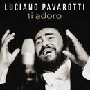 ティ・アドーロ/Luciano Pavarotti