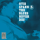 The Blues Never Die! (Remastered)/Otis Spann