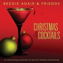 Christmas & Cocktails: An Intoxicating Collection Of Jazz For Holiday Entertaining/Beegie Adair & Friends