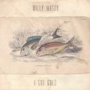 I Got Gold/Willy Mason