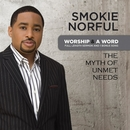 Worship And A Word: The Myth Of Unmet Needs/Smokie Norful